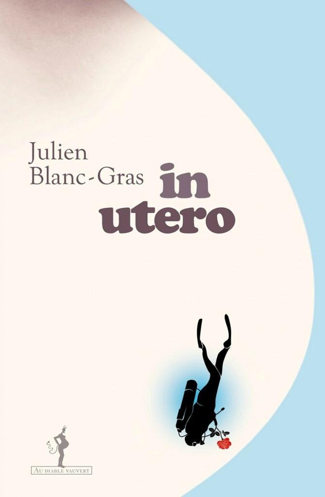«In Utero», du récit de voyage à la chronique d'une grossesse : Julien Blanc-Gras en terre inconnue