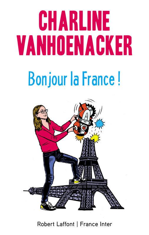 Gagnez 10 exemplaires de « Bonjour la France » de Charline Vanhoenacker, chez Robert Laffont
