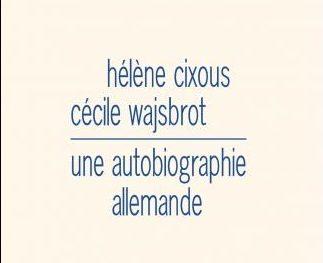 «L'autobiographie allemande» d'Hélène Cixous