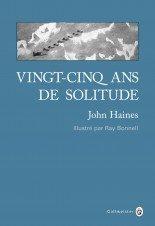 « Vingt-cinq ans de solitude » de John Haines [RÉÉDITION ANNIVERSAIRE ILLUSTRÉE]