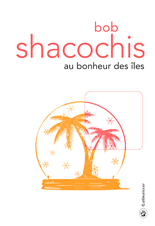 « Au bonheur des îles » de Bob Shacochis. [National Book Award]