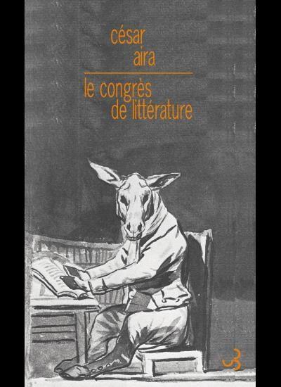 « Le congrès de littérature » de César Aira : absurde et brillant