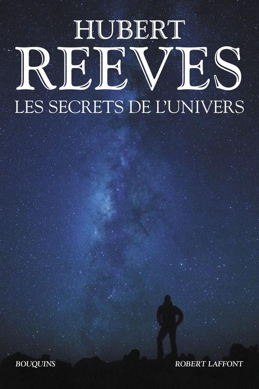 «LES SECRETS DE L'UNIVERS» d'Hubert REEVES, L'Univers a-t-il un sens ?