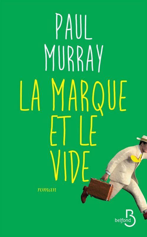 «La Marque et le Vide» de Paul Murray : un roman de la crise financière
