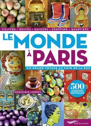 «Le monde à Paris», un Guide aux milles couleurs et saveurs
