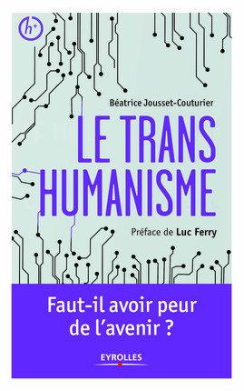 «Le transhumanisme», une introduction par Béatrice Jousset-Couturier
