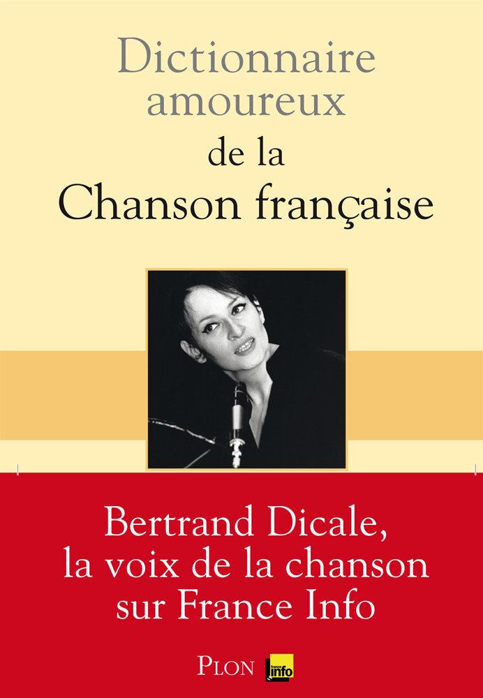 Le Dictionnaire amoureux de la chanson française. Bertrand Dicale