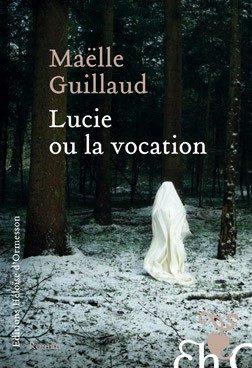 « Lucie, ou la vocation », thriller au couvent par Maëlle Guillaud