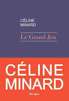 « Le Grand Jeu » de Céline Minard : Manuel de survie en milieu hostile
