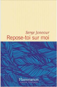 «Repose-toi sur moi», Une jolie histoire d'amour par Serge Joncour