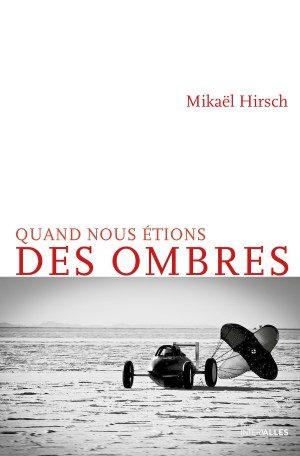 «Quand nous étions des ombres», Mikaël Hirsch explorateur