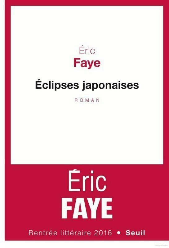 «Éclipses japonaises» d'Éric Faye, un livre sombre et brillant