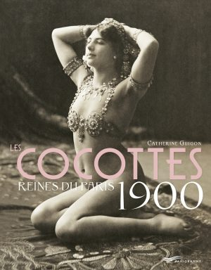 «Les cocottes, reines du Paris 1900» par Catherine Guignon