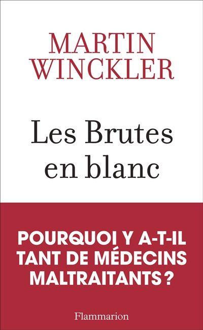 « Les Brutes en blanc » : Martin Winckler dénonce la maltraitance médicale