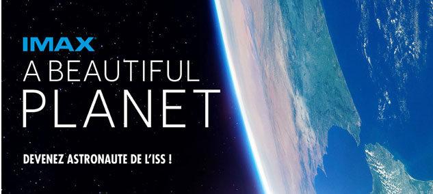 A Beautiful PLANET « Après la terre vue du ciel, la voici vue de l'espace en IMAX! »