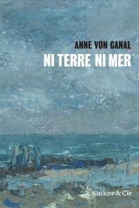 «Ni Terre Ni Mer», le premier roman d'une douce beauté d'Anne Von Canal