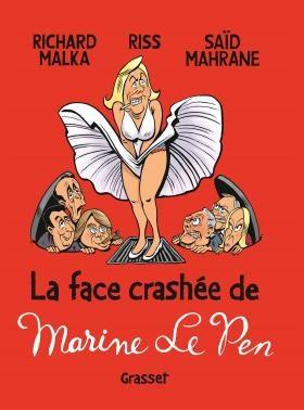 «La face crashée de Marine Le Pen» par Richard Malka, Saïd Mahrane et Riss