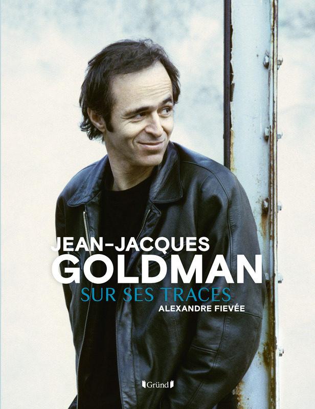 «Jean-Jacques Goldman, Sur ses traces», par Alexandre Fievée