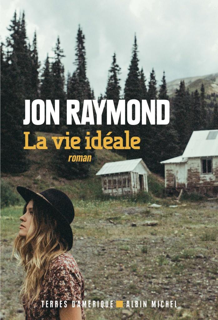 La vie idéale de Jon Raymond, la quête d'un monde meilleur