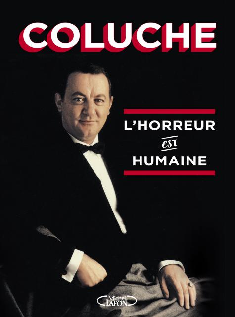 COLUCHE l'HORREUR EST HUMAINE chez Michel Lafon