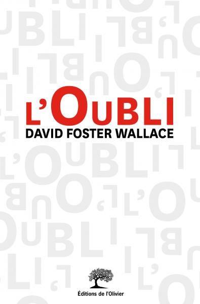Pour ne pas oublier le génie David Foster Wallace aux Éditions de L'Olivier.