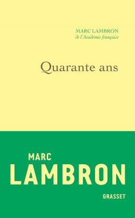 «Quarante ans» : les pages rétrospectives de Marc Lambron