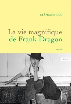 «La vie magnifique de Frank Dragon», de Stéphane Arfi