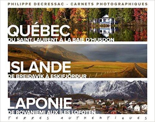Terres authentiques, Québec, Islande, Laponie Philippe Decressac