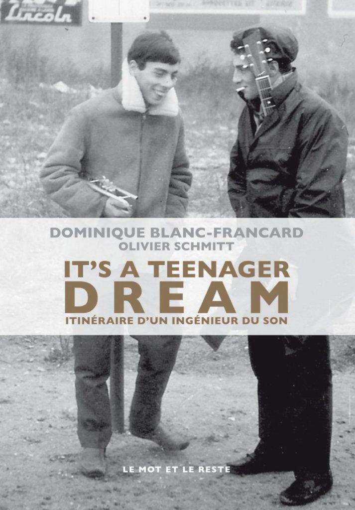 It's A Teenager Dream – Itinéraire d'un ingénieur du son Dominique Blanc-Francard