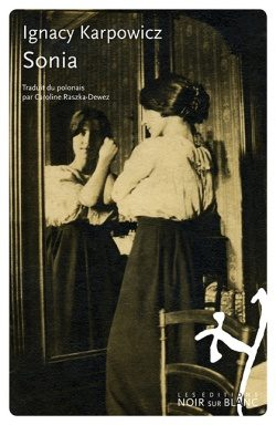 «Sonia», d'Ignacy Karpowicz : une femme envers et contre l'Histoire