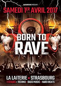 Gagnez 1×2 places sèches pour l'événement «Born To Rave» du Samedi 1er Avril 2017 (LA LAITERIE – STRASBOURG)