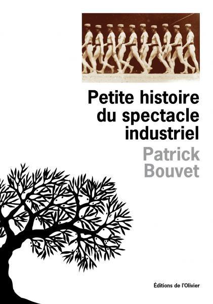 Petite histoire du spectacle industriel : la poésie critique de Patrick Bouvet