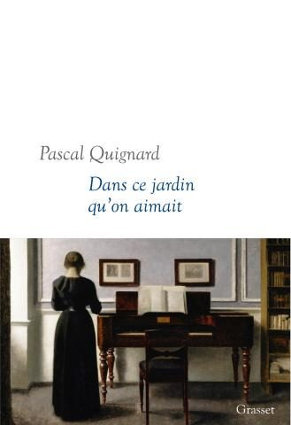 «Dans ce jardin qu'on aimait», Pascal Quignard : une ritournelle insistante