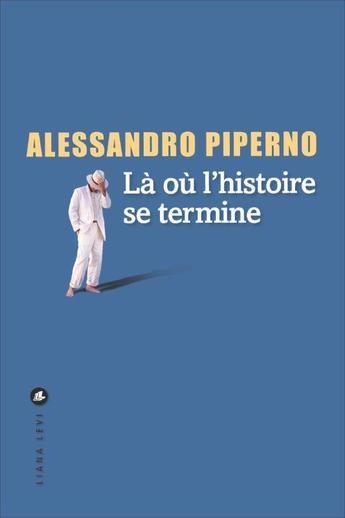 « Là où l'Histoire se termine », portrait de famille très dysfonctionnelle par Alessandro Piperno