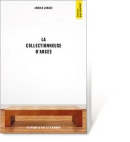 «La collectionneuse d'anges» : romance et art contemporain par Enrico Lunghi