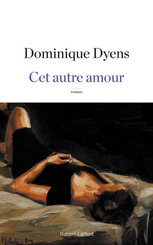 Cet Autre Amour, par Dominique Dyens chez Robert Laffont