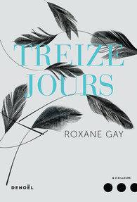 « Treize jours » dans la peau d'une femme prisonnière, par Roxane Gay
