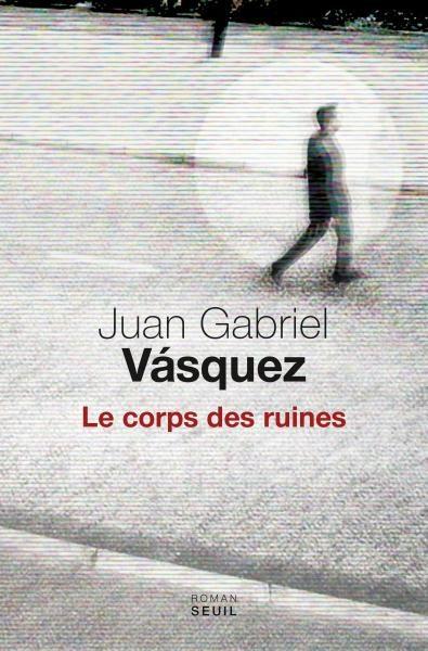Le corps des ruines : sur les traces de Juan Gabriel Vásquez en Colombie
