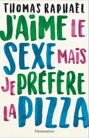 « J'aime le sexe mais je préfère la pizza » de Thomas Raphaël