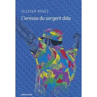 L'Ivresse du sergent Dida : leçon douce-amère de révolution D'Olivier Rogez