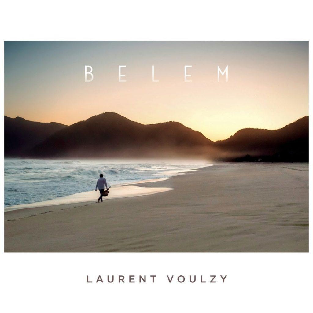 Laurent Voulzy « Belem » : Laurent Voulzy est de retour avec « Belem » un album hommage à la musique Brésilienne.