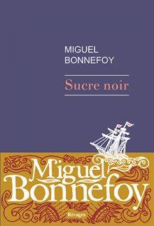 « Sucre noir » de Miguel Bonnefoy : La forêt au trésor