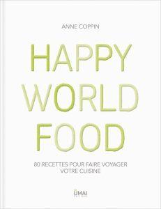 «Happy World Food», la Cuisine du monde à votre table, par Anne Coppin