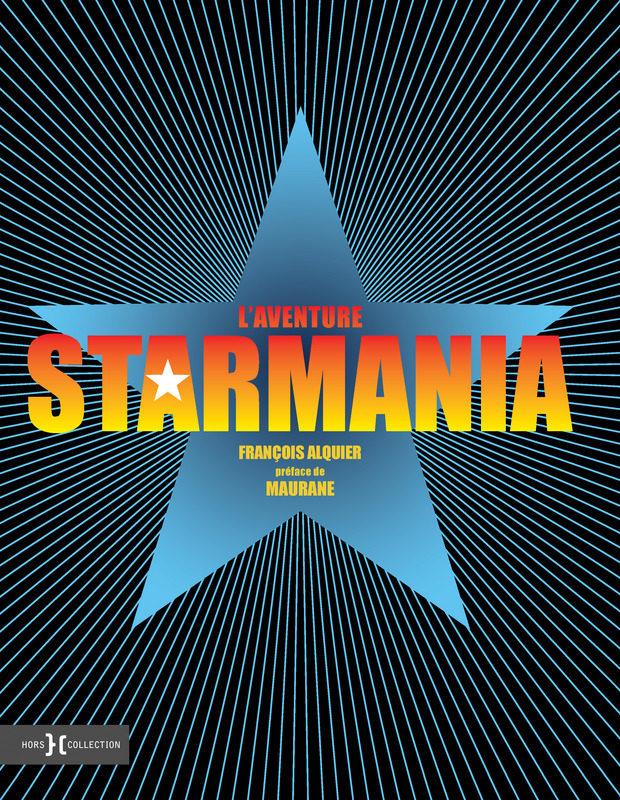 «L'aventure Starmania», une Bible de l'Opéra Rock par François Alquier