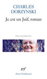 Je est un Juif, roman de Charles Dobzynski Chez Gallimard