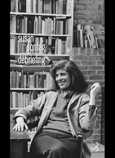 «Debriefing» de Susan Sontag: une auteure américaine à (re)lire