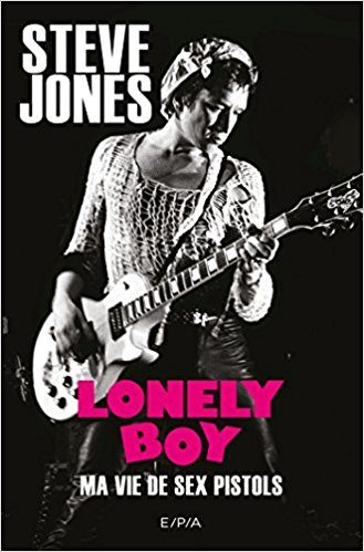 LONELY BOY : Ma vie de Sex Pistols Steve Jones