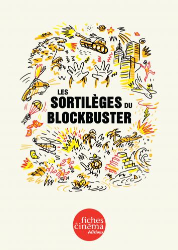 «Les Sortilèges du blockbuster» : généalogie, visages et devenir d'un genre populaire, par la Rédaction des Fiches du Cinéma