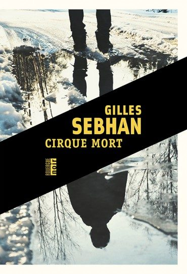 « Cirque mort » de Gilles Sebhan, polar borderline