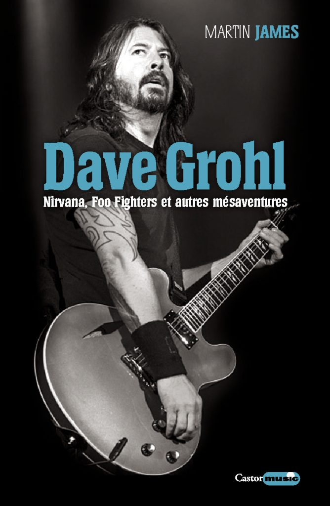 Dave Grohl Nirvana Foo Fighters et autres mésaventures